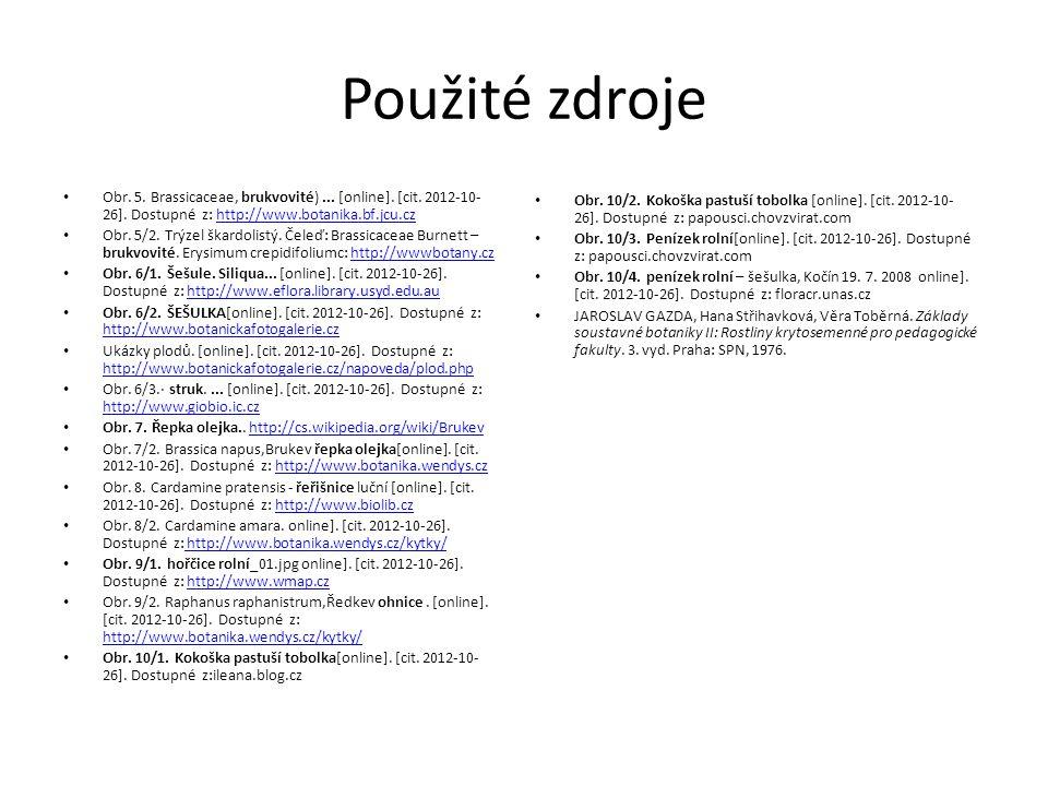 Použité zdroje Obr. 5. Brassicaceae, brukvovité) ... [online]. [cit. 2012-10-26]. Dostupné z: http://www.botanika.bf.jcu.cz.